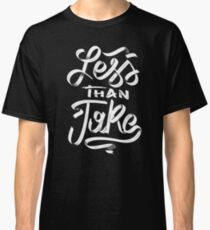Less Than What? Classic T-Shirt