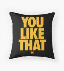 you like that Throw Pillow