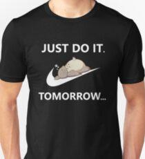Just Do It...Tomorrow Unisex T-Shirt