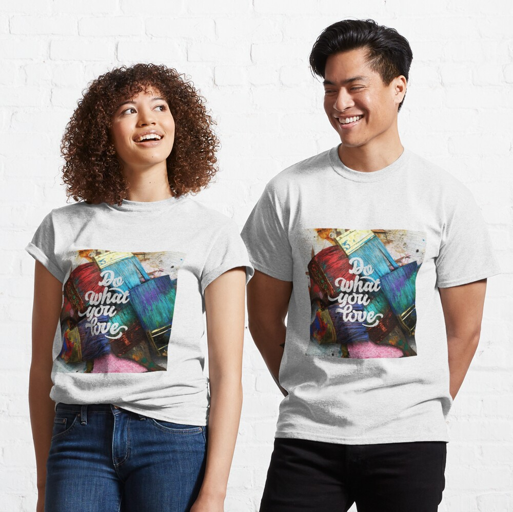Do what you love Classic T-Shirt