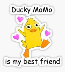 ducky momo is my best friend Sticker