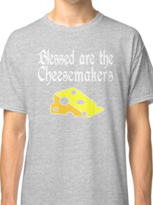 Blessed Are The Cheesemakers Classic T-Shirt