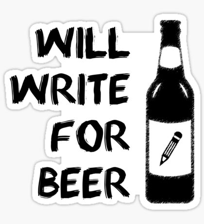Will Write for Beer - 2 - Black Sticker