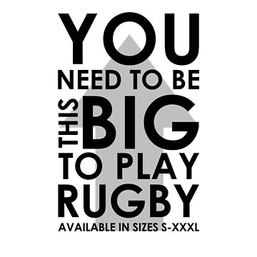 You Need to be This Big to Play Rugby (Black) by rugbygifts