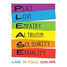Please (Peace, Love, Empathy, Altruism, Solidarity, Equality) Live in Full Color by jitterfly