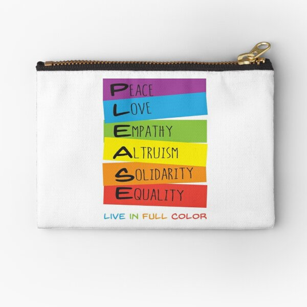 Please (Peace, Love, Empathy, Altruism, Solidarity, Equality) Live in Full Color Zipper Pouch