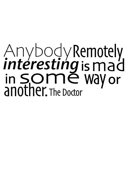 Anybody Remotely interesting is mad in some way or another. by ginamitch