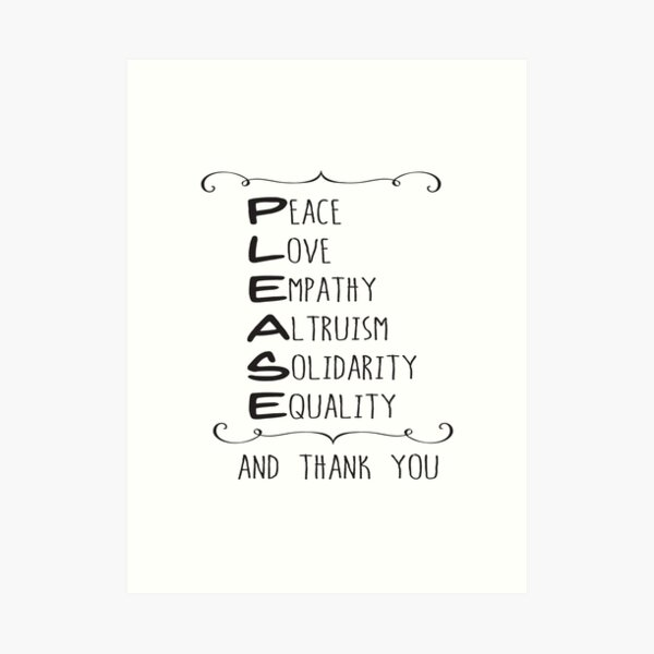 Please (Peace, Love, Empathy, Altruism, Solidarity, Equality) and thank you Art Print