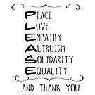 Please (Peace, Love, Empathy, Altruism, Solidarity, Equality) and thank you by jitterfly