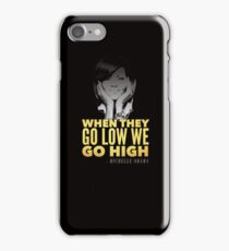 Michelle Obama When They Go Low We Go High iPhone Case/Skin
