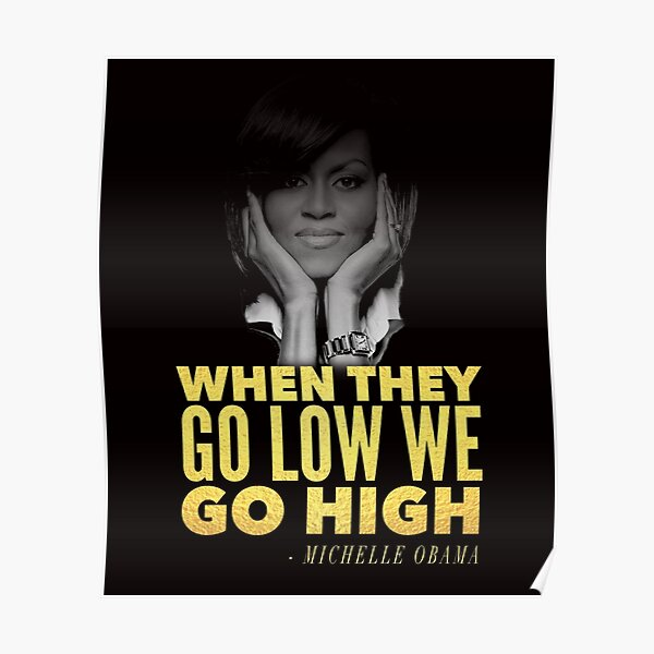 Michelle Obama When They Go Low We Go High Poster