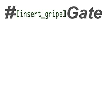 HASHTAG Gripe Gate by A-Mac