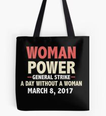 A Day Without A Woman Shirt General Strike March 8, 2017 Nasty Women March Protest International Woman's Day Woman Power Tote Bag