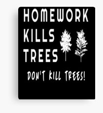 Homework Kills Trees Witty Cute Teacher Student Fun T Shirt Canvas Print
