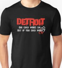 Detroit - Our Crack Whores can beat up your crack whores. T-Shirt