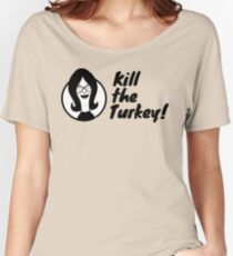 Kill The Turkey! Women's Relaxed Fit T-Shirt