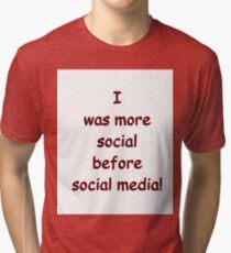 I was more social before social media! Tri-blend T-Shirt