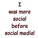 I was more social before social media! by AlanZinn