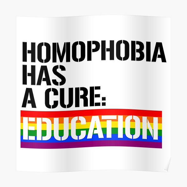 Homophobia has a cure: Education Poster