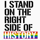 I stand on the right side of history by queeradise