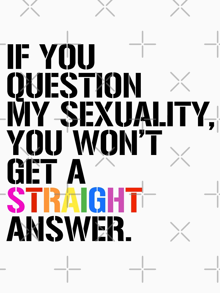 If you question my sexuality, you won't get a straight answer by queeradise