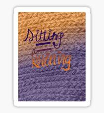 sitting=knitting Sticker
