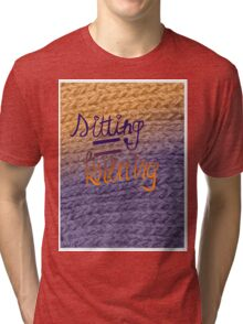 sitting=knitting Tri-blend T-Shirt