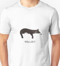 What a Life!!! Unisex T-Shirt