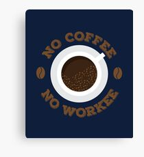 Funny No Morning Coffee No Workee for Caffeine Lovers Canvas Print