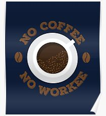 Funny No Morning Coffee No Workee for Caffeine Lovers Poster