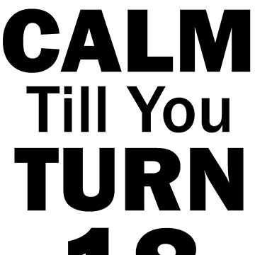 Keep Calm Till You Turn 18 by emanni