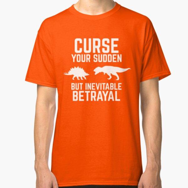 Verfluche deinen plötzlichen, aber unvermeidlichen Verrat! Classic T-Shirt