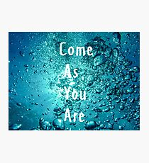 Come As You Are Photographic Print