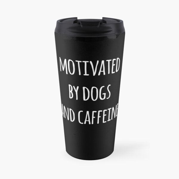Motivated By Dogs and Caffeine  Travel Mug