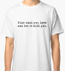 Inspirational Charles Bukowski Quotes Creative Hipster Typography Sayngs T Shirts Classic T-Shirt