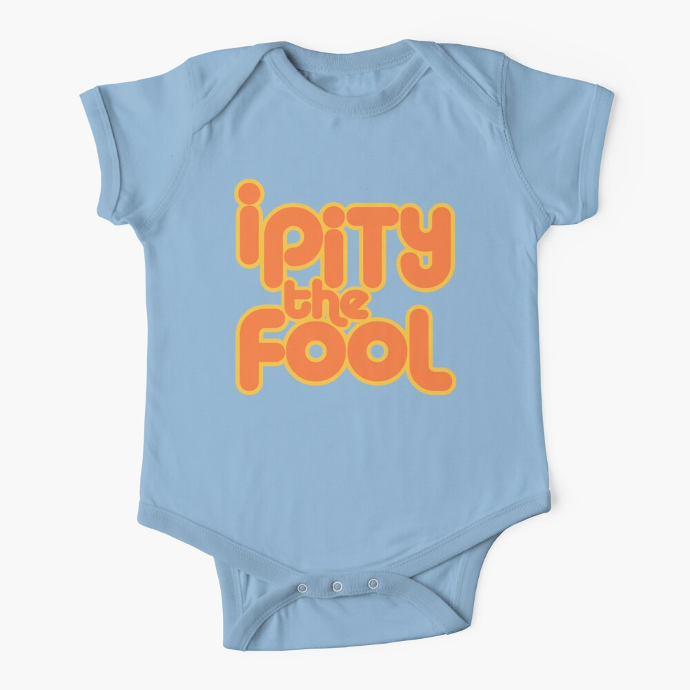 I PITY THE FOOL! Baby One-Piece
