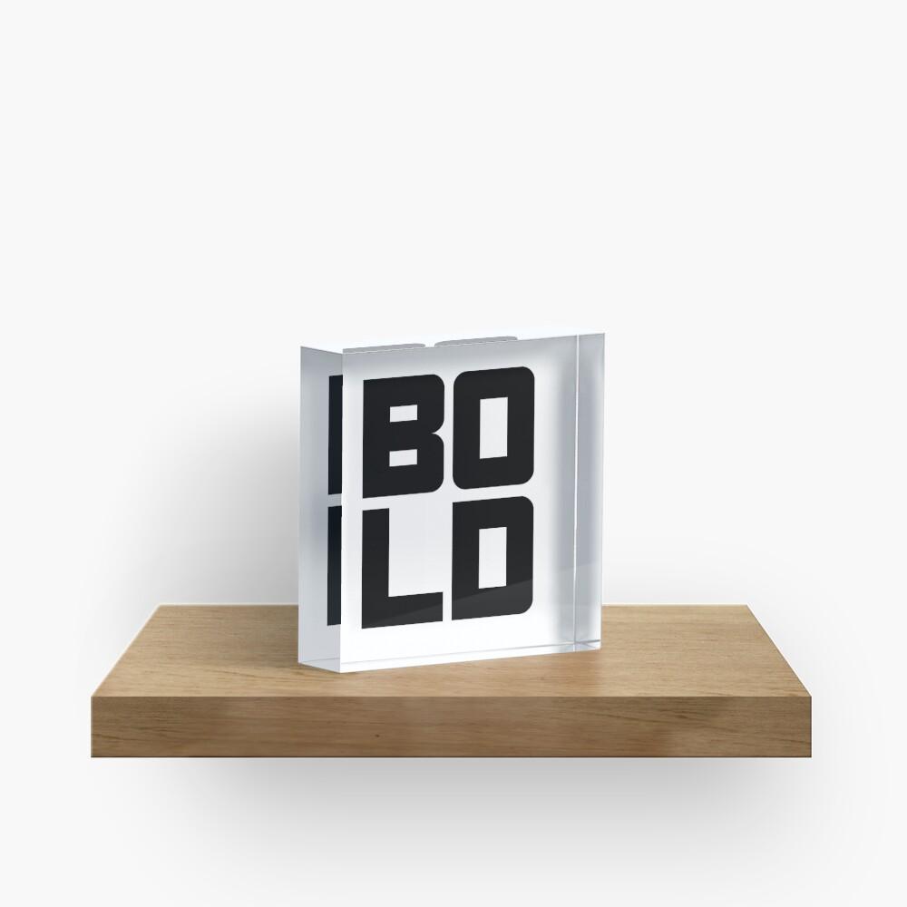 BOLD Acrylic Block