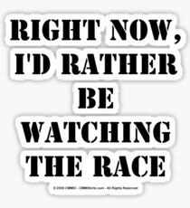Right Now, I'd Rather Be Watching The Race - Black Text Sticker
