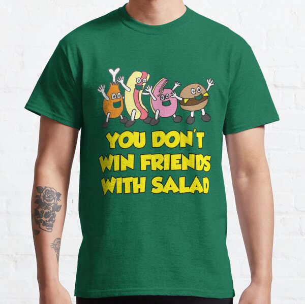 You Don't Win Friends with Salad Classic T-Shirt