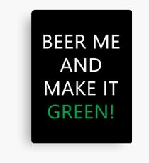 Beer Me And Make It Green Canvas Print