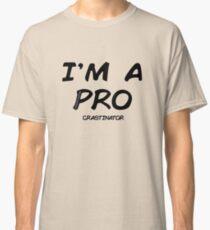 I'm a pro(crastinator) Classic T-Shirt