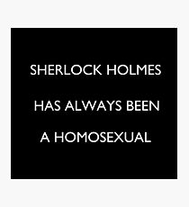 Sherlock Holmes is gay! Photographic Print