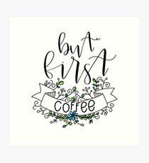 But first, Coffee  Art Print