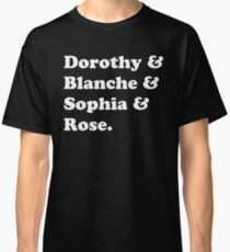 Golden Girls - Dorothy, Blanche, Sophia and Rose Classic T-Shirt