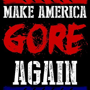Make America Gore Again by thecreepstore