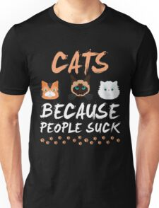 CATS BECAUSE PEOPLE SUCK FUNNY T SHIRT Unisex T-Shirt