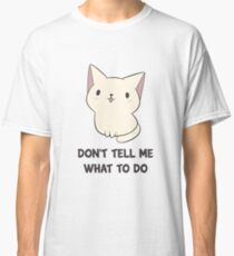 Don't Tell Me What To Do Classic T-Shirt