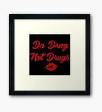 Do Drag Not Drugs Framed Print
