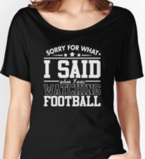 Sorry For What I Said When I Was Watching Football Women's Relaxed Fit T-Shirt