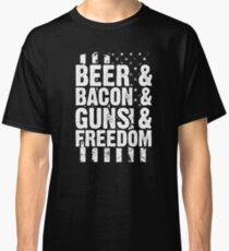 Beer, Bacon, Guns And Freedom Classic T-Shirt